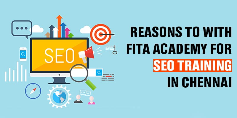 Reasons to with FITA Academy for SEO Training in Chennai