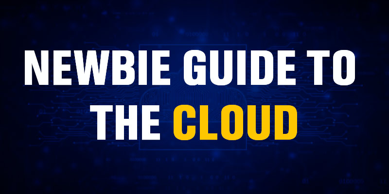 Newbie Guide to the Cloud