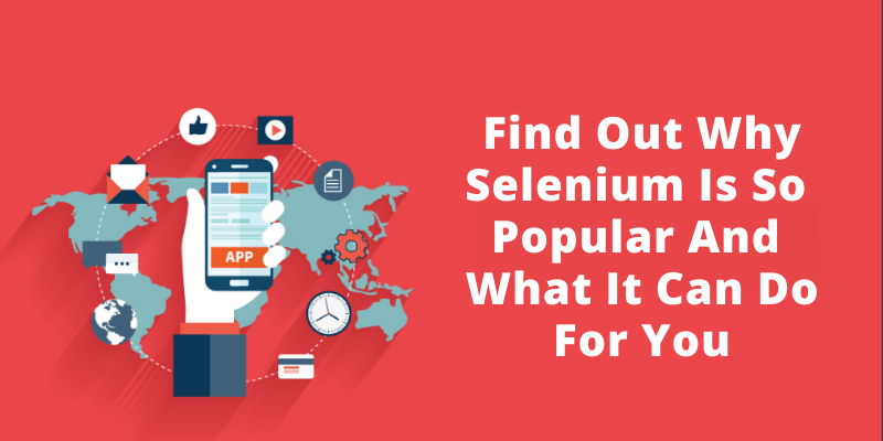Find out why selenium is so popular and what it can do for you