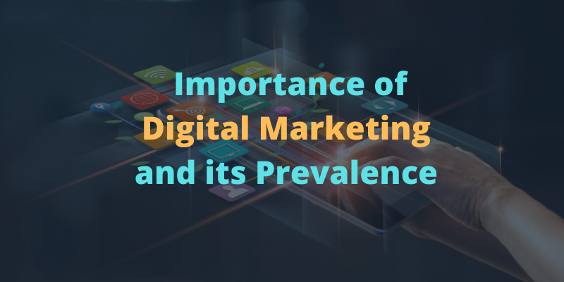 Importance of Digital Marketing and its prevalence