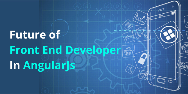 Future Of Front End Developer In AngularJs